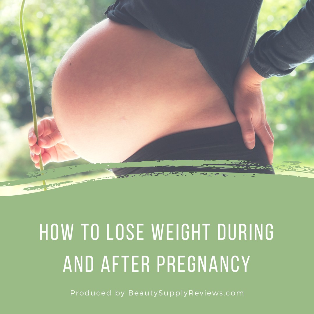 How to Lose Weight During and After Pregnancy