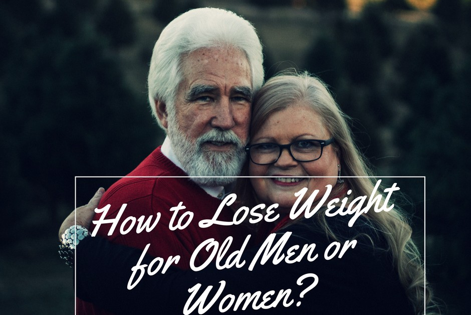 How to Lose Weight for Old Men or Women