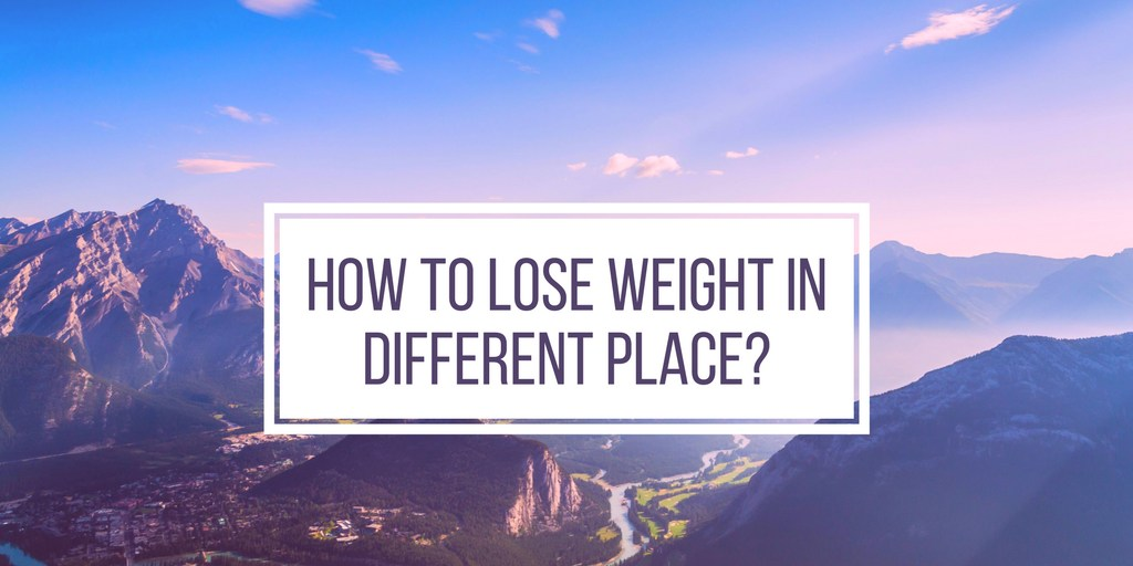 How to Lose Weight in Different Place_