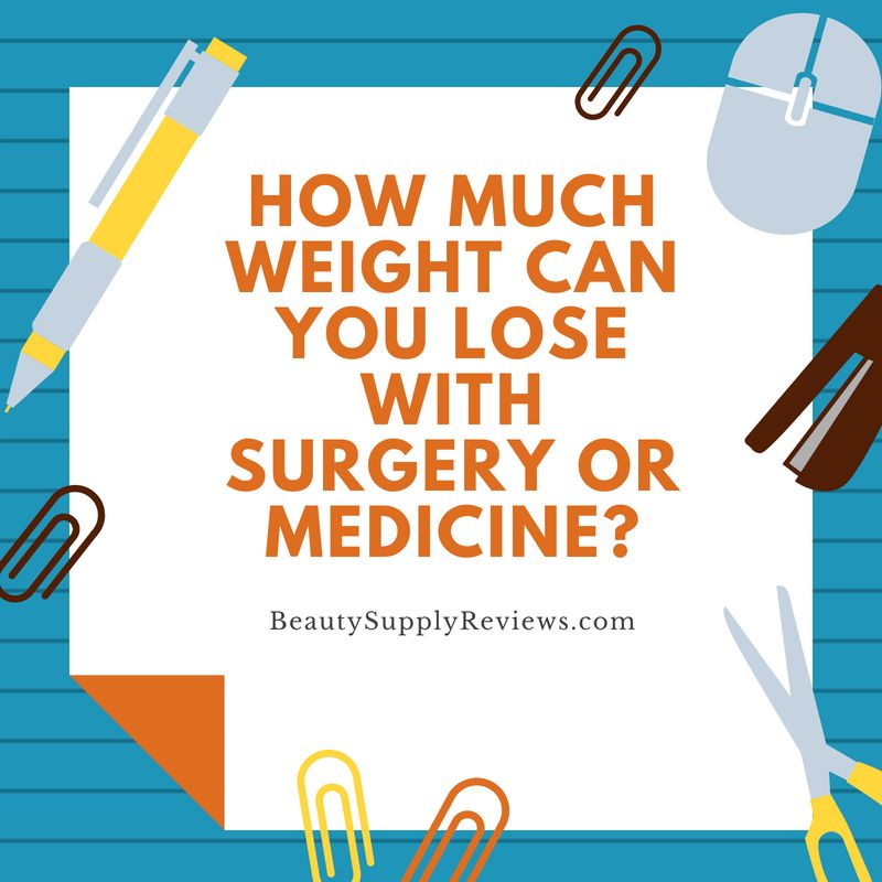How Much Weight Can You Lose with Surgery or Medicine