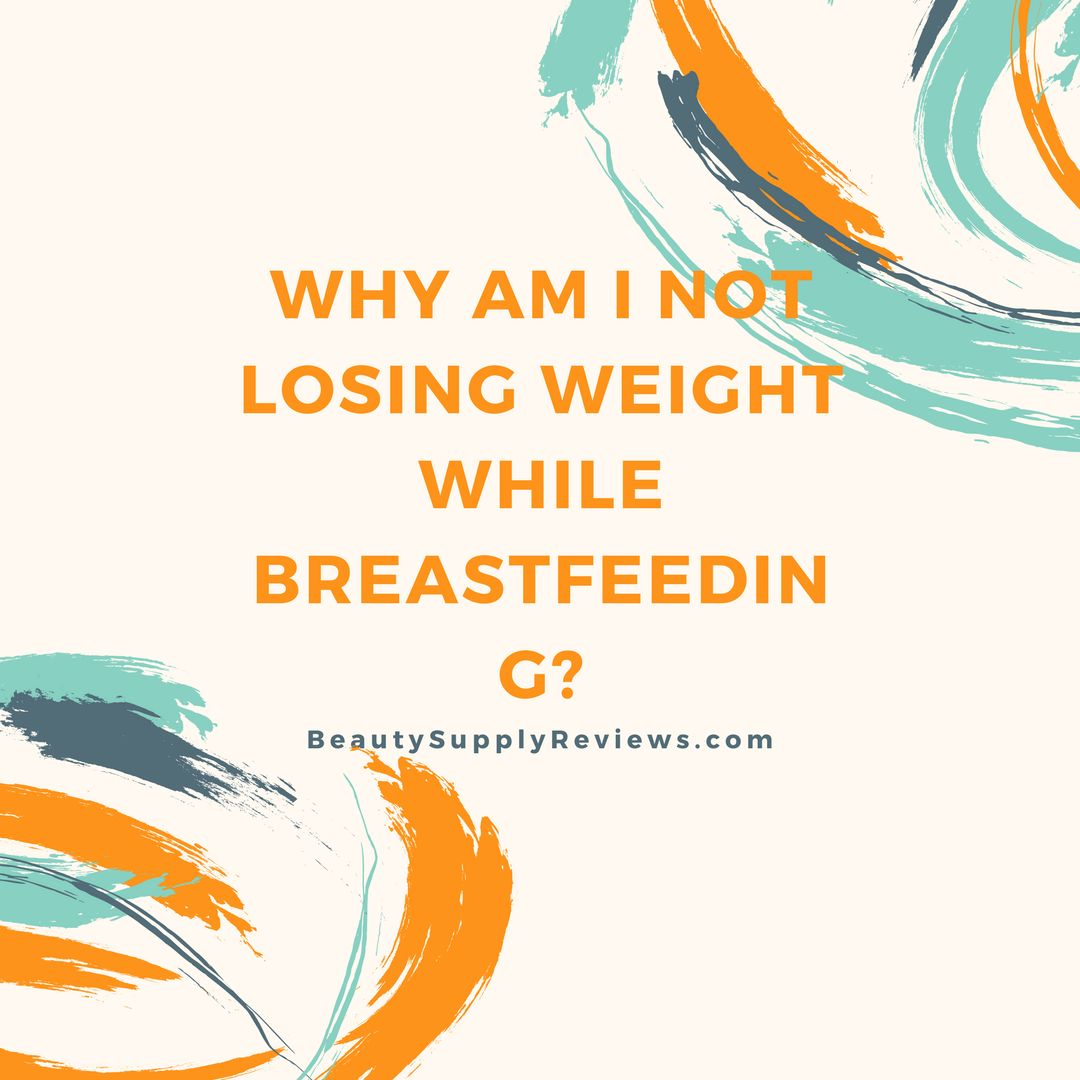 Why Am I Not Losing Weight While Breastfeeding