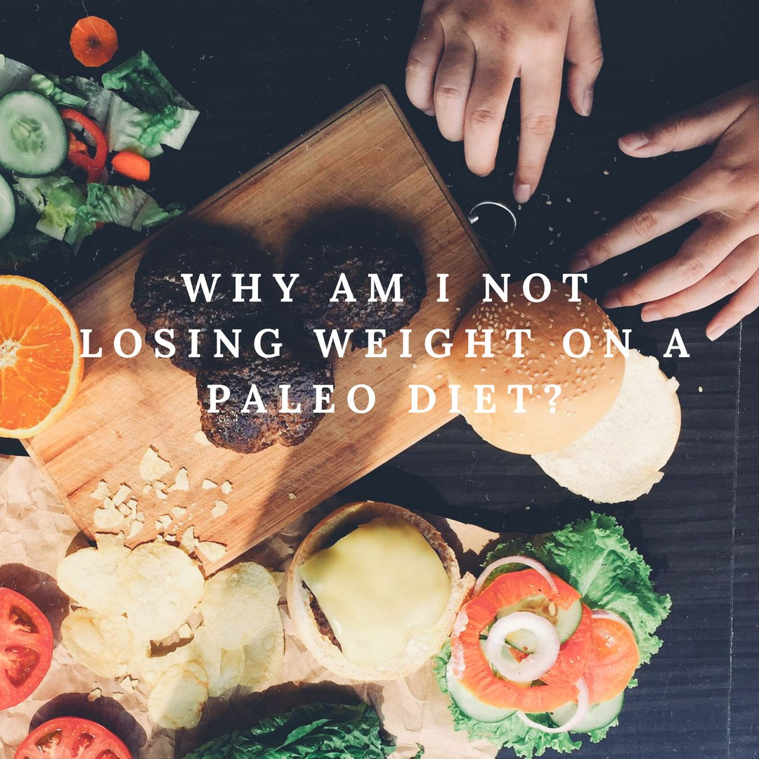 Why Am I Not Losing Weight on a Paleo Diet_