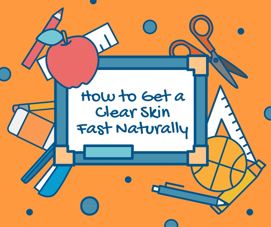 How to Get a Clear Skin Fast Naturally