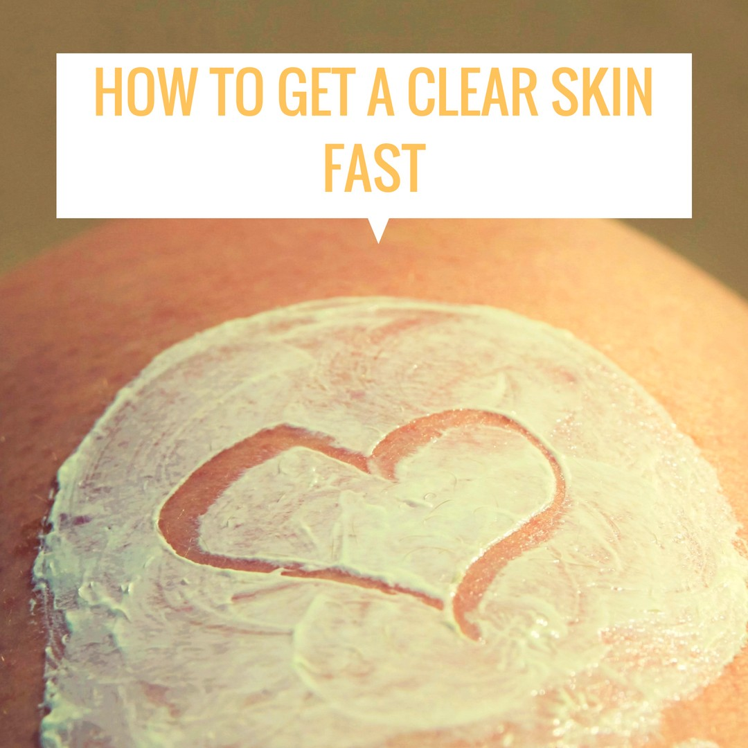 How to Get a Clear Skin Fast
