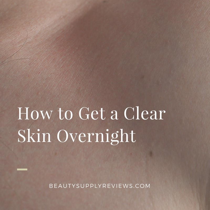 How to Get a Clear Skin Overnight